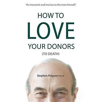 How to Love Your Donors (to Death) (Paperback) by Pidgeon Stephen
