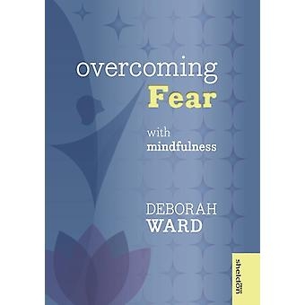 Overcoming Fear with Mindfulness (Paperback) by Ward Deborah