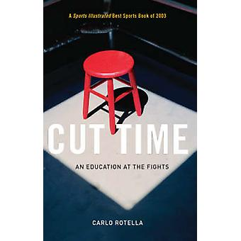 Cut Time - An Education at the Fights (New edition) by Carlo Rotella -