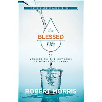 The Blessed Life - Unlocking the Rewards of Generous Living by Robert