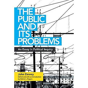 The Public and its Problems - An Essay in Political Inquiry by John De
