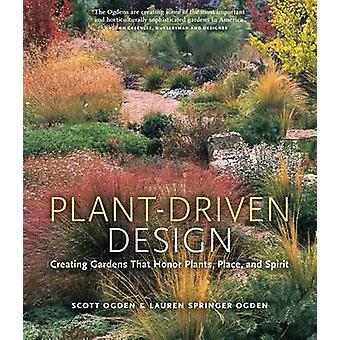 Plant-Driven Design - Creating Gardens That Honor Plants - Place - and