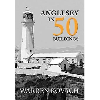 Anglesey in 50 Buildings - 9781445672564 Book