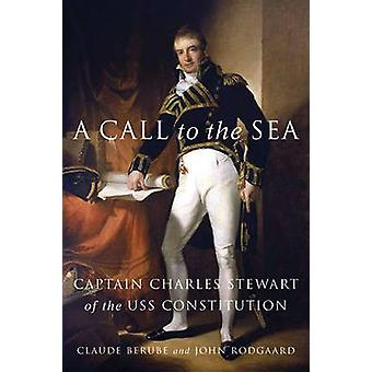 A Call to the Sea - Captain Charles Stewart of the USS Constitution by