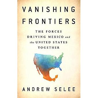 Vanishing Frontiers - The Forces Driving Mexico and the United States