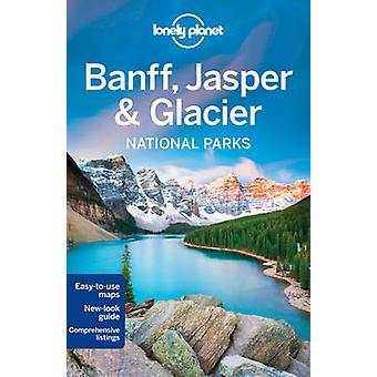Lonely Planet Banff - Jasper and Glacier National Parks (4th Revised