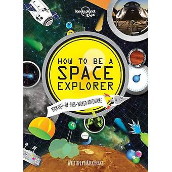 How to be a Space Explorer - Your Out-of-This-World Adventure by Lonel
