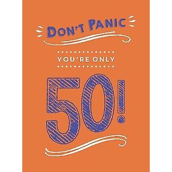 Don't Panic - You're Only 50! - Quips and Quotes on Getting Older by D