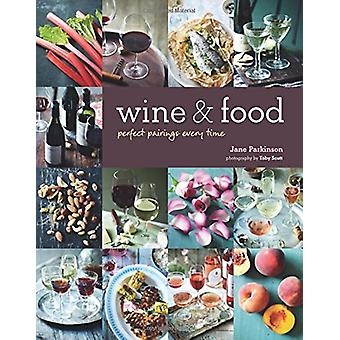 Wine & Food - Perfect Pairings Every Time by Jane Parkinson - 97818497