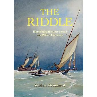 The Riddle - Illuminating the Story Behind the Riddle of the Sands by