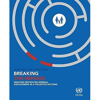 Breaking the Impasse - Reducing Protracted Internal Displacement as a