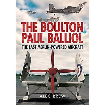 The Boulton Paul Balliol - The Last Merlin-Powered Aircraft by Alec Br