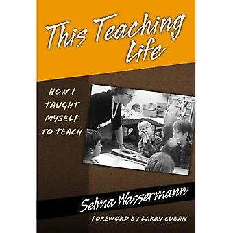 This Teaching Life: How I Taught Myself to Teach