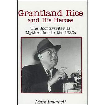 Riso di Grantland e dei suoi eroi: il giornalista sportivo come Mythmaker nel 1920