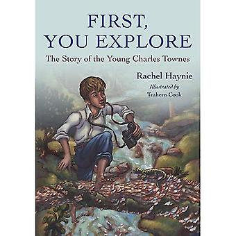 First, You Explore: The Story of Young Charles Townes (Young Palmetto Books)