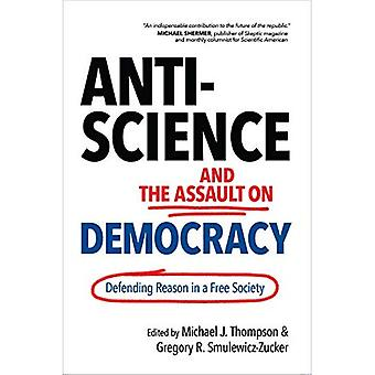 Anti-Science and the Assault on Democracy: Defending Reason in a Free� Society