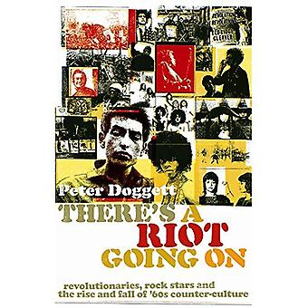 There's A Riot Going On: Revolutionaries, Rock Stars, and the Rise and Fall of '60s Counter-Culture: Revolutionaries, Rock Stars, and the Rise and Fall of 60s Counter-culture