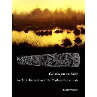 Ceci N'est Pas Une Hache: Neolithic Depositions in the Northern Netherlands