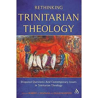 Rethinking Trinitarian Theology Disputed Questions And Contemporary Issues in Trinitarian Theology by Maspero & Giulio