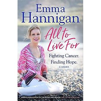 All To Live For - Fighting Cancer. Finding Hope. by Emma Hannigan - 97