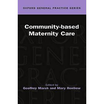 CommunityBased Maternity Care  Ogps by Marsh & Geoffrey
