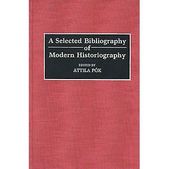 A Selected Bibliography of Modern Historiography by Pok & Attila