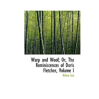 Warp and Woof Or The Reminiscences of Doris Fletcher Volume I by Lee & Holme