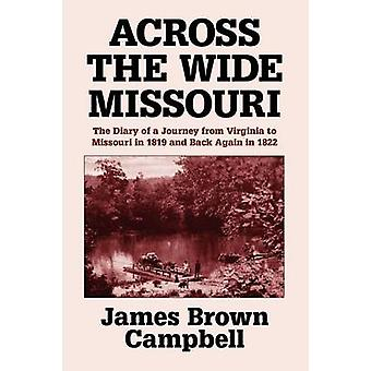Across the Wide Missouri The Diary of a Journey from Virginia to Missouri in 1819 and Back Again in 1822 by Campbell & James Brown