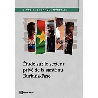 Etude Sur Le Secteur Prive de La Sante Au BurkinaFaso door International Finance Corp