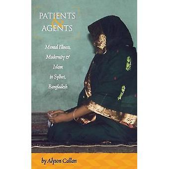 Patienter och agenter psykisk sjukdom modernitet och Islam i Sylhet Bangladesh av Callan & Alyson