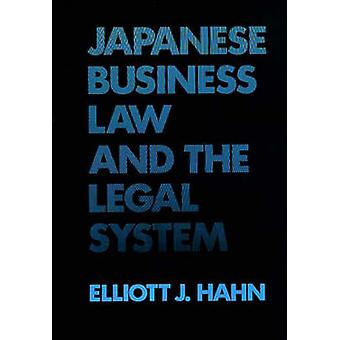 Japanese Business Law and the Legal System by Hahn & Elliott J.