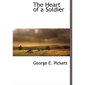 The Heart of a Soldier by Pickett & George E.