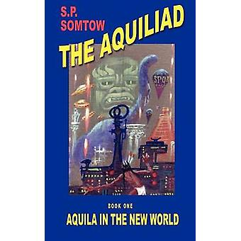 Aquila in the New World by Somtow & S. P.