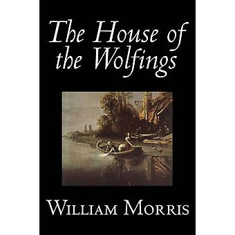The House of the Wolfings by Wiliam Morris Fiction Fantasy Classics Fairy Tales Folk Tales Legends  Mythology by Morris & William