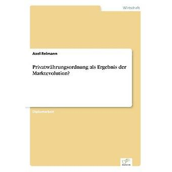 Privatwhrungsordnung als Ergebnis der Marktevolution by Reimann & Axel