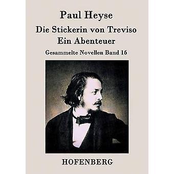 Die Stickerin von Treviso Ein Abenteuer av Paul Heyse