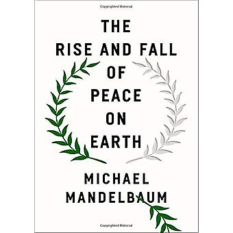 The Rise and Fall of Peace on Earth by The Rise and Fall of Peace on