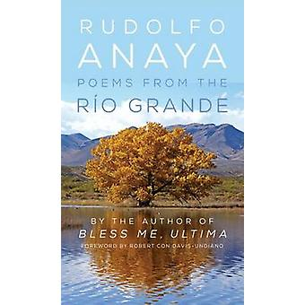 Poems from the Rio Grande by Rudolfo A Anaya - Robert Con Davis-Undia