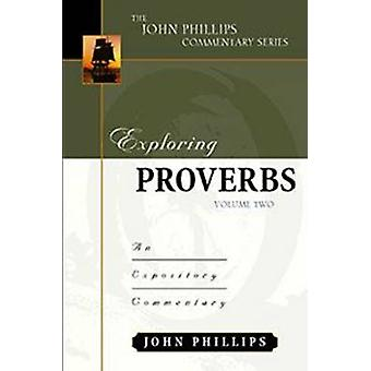Exploring Proverbs - An Expository Commentary by John Phillips - 97808