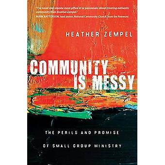 Community Is Messy - The Perils and Promise of Small Group Ministry by