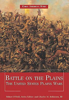 Battle on the Plains - The United States Plains Wars by Robert O& 039;Neill