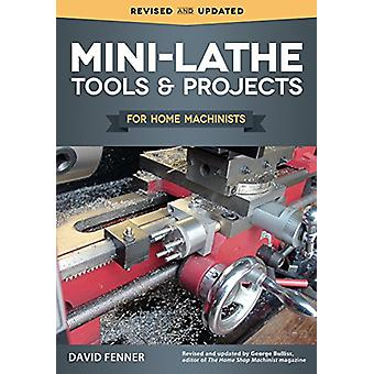 Mini-Lathe Tools & Projects for Home Machinists by David Fenner - 978