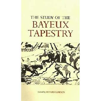 The Study of the Bayeux Tapestry by Gameson & Richard