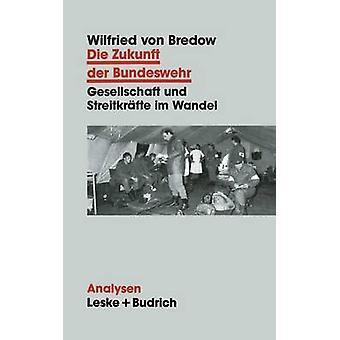 Die Zukunft der Bundeswehr Gesellschaft und Streitkrfte im Wandel von Bredow & Wilfried