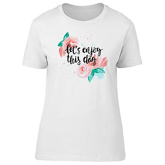 Lets Enjoy This Day Roses Tee Women's -Image by Shutterstock