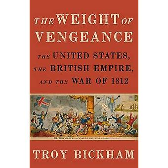 The Weight of Vengeance - The United States - the British Empire - and