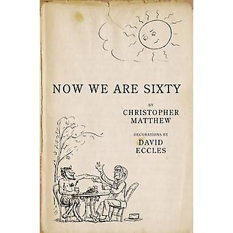 Now We are Sixty by Christopher Matthew - David Eccles - 978071955979
