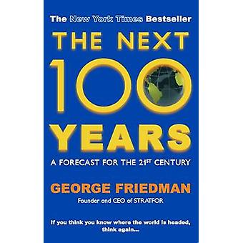 The Next 100 Years - A Forecast for the 21st Century by George Friedma