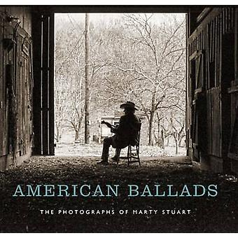 American Ballads - The Photographs of Marty Stuart by Kathryn E. Delme