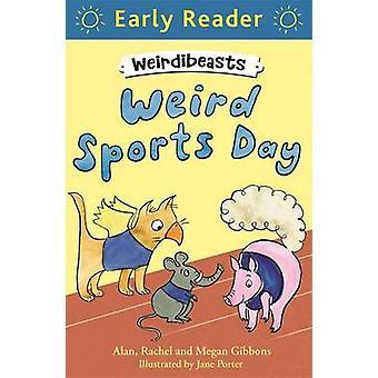 Weird Sports Day - Weirdibeasts 2 - Book 2 by Alan Gibbons - Rachel Gib